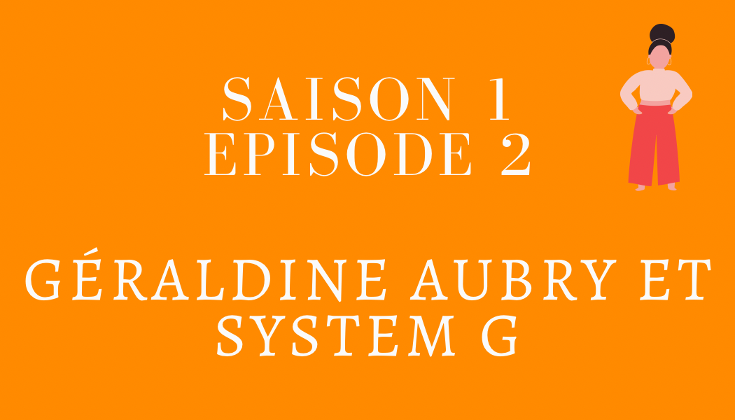 Episode 2 : Géraldine Aubry et SYSTEM G