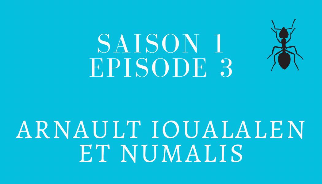 Épisode 3 : Arnault Ioualalen et NUMALIS