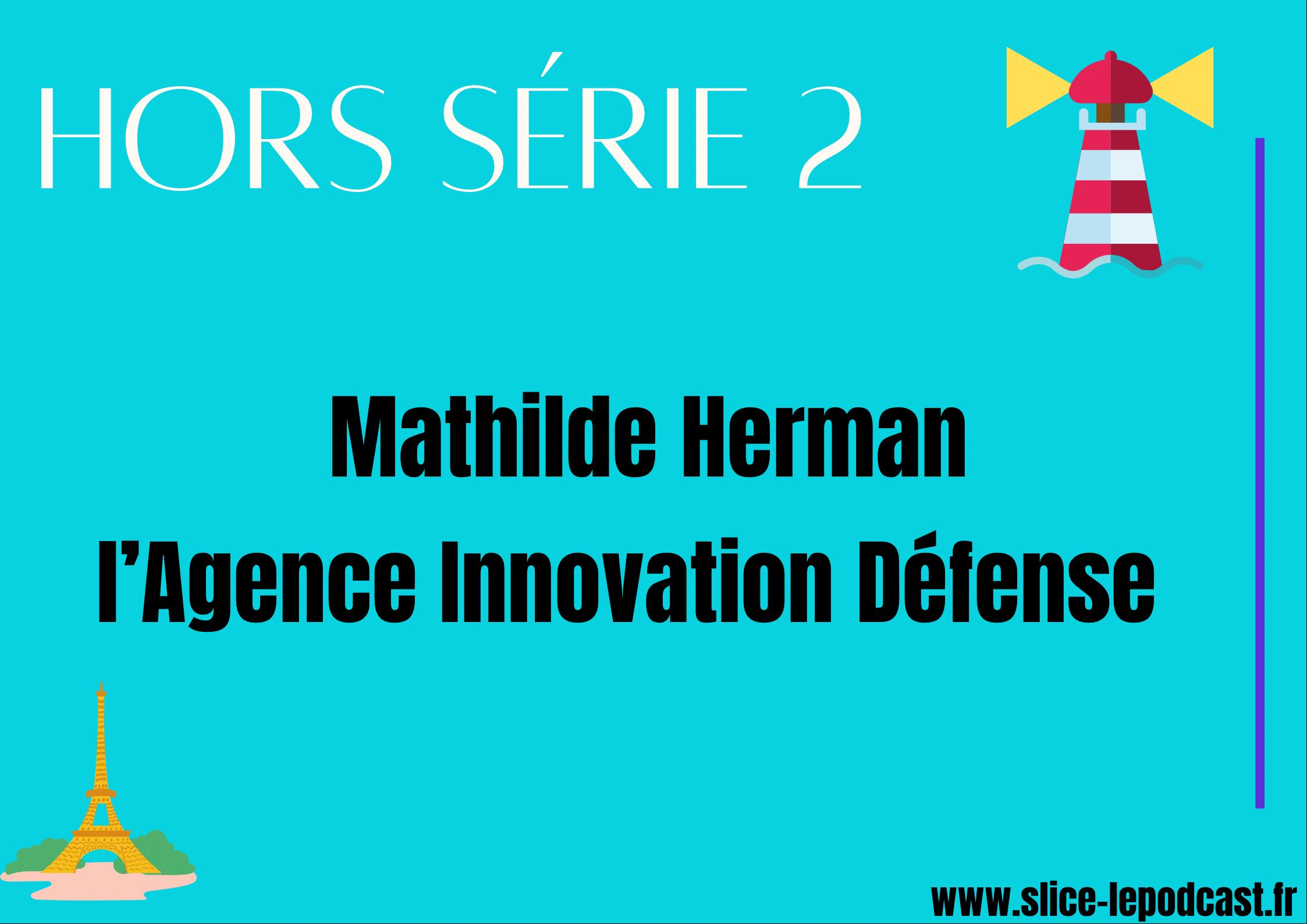 HORS SÉRIE 2 : Mathilde Herman et l'Agence Innovation Défense