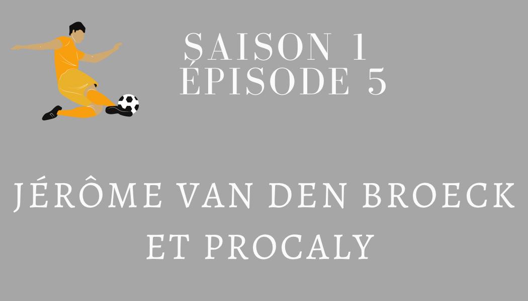 Épisode 5 : Jérôme Van Den Broeck et PROCALY