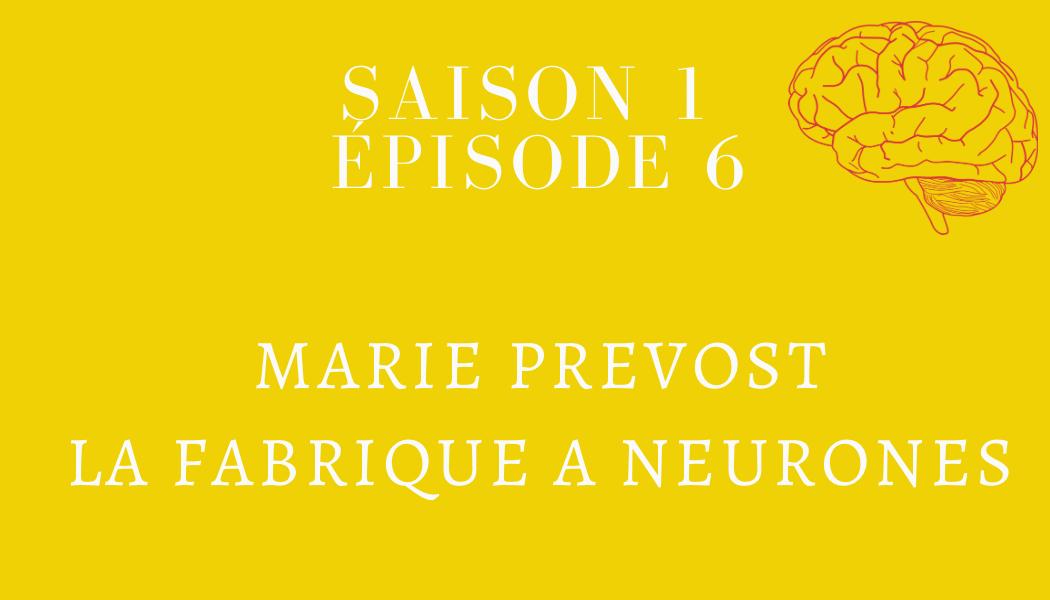 Épisode 6 : Marie Prévost et La Fabrique à Neurones