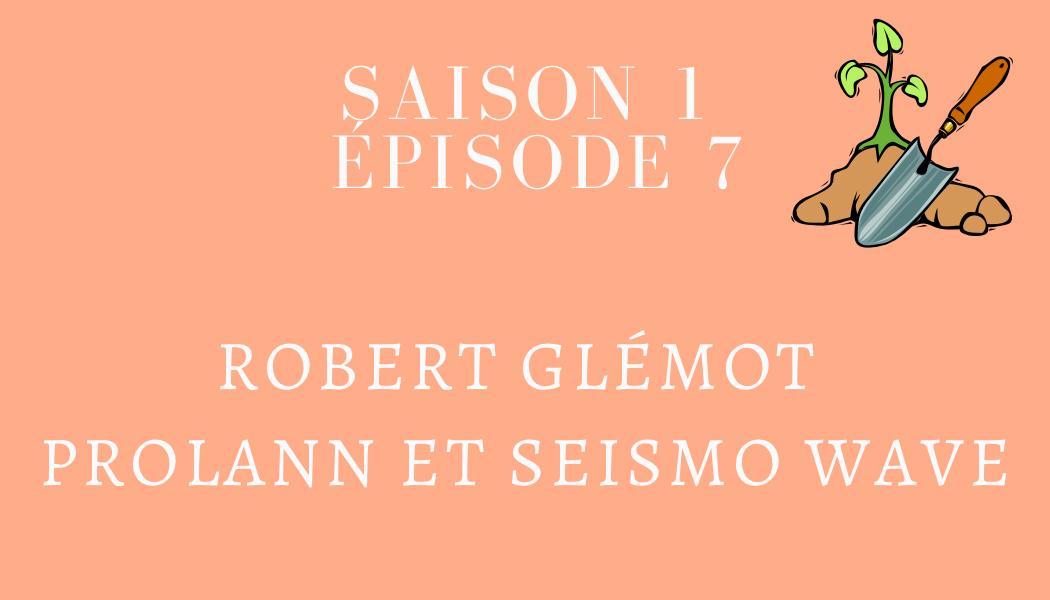 Épisode 7 : Robert Glémot, PROLANN et SEISMO WAVE