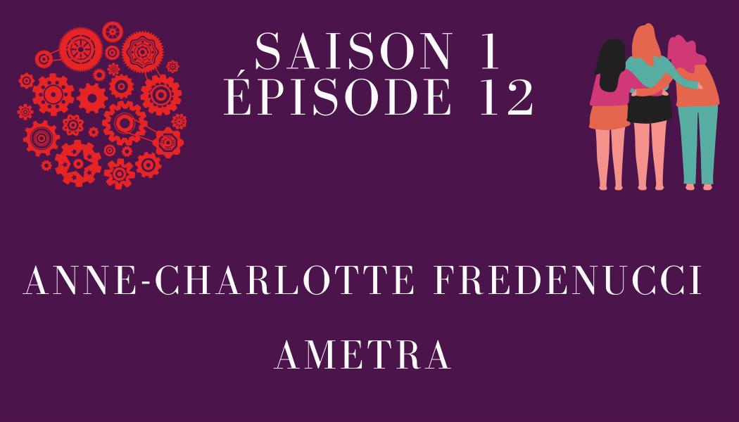 Épisode 12 : Anne-Charlotte Deroure Fredenucci et AMETRA