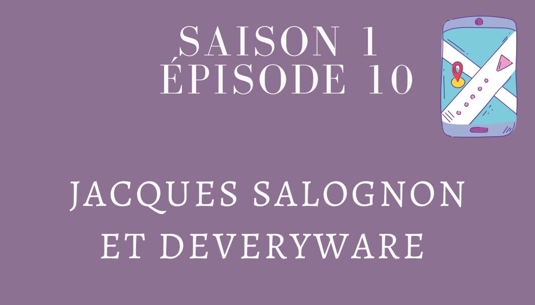 Épisode 10 : Jacques Salognon et DEVERYWARE