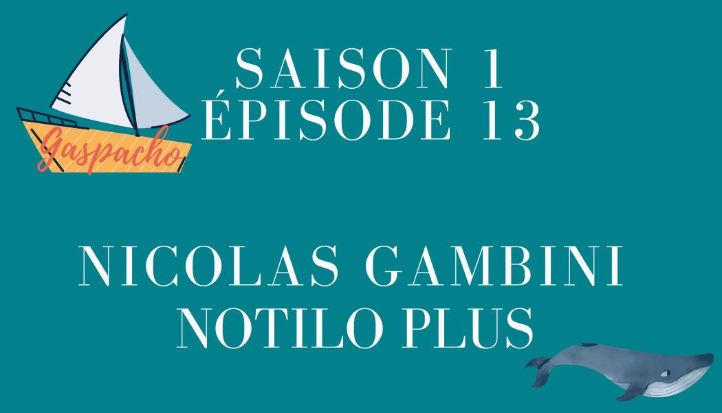 Épisode 13 : Nicolas Gambini et NOTILO Plus