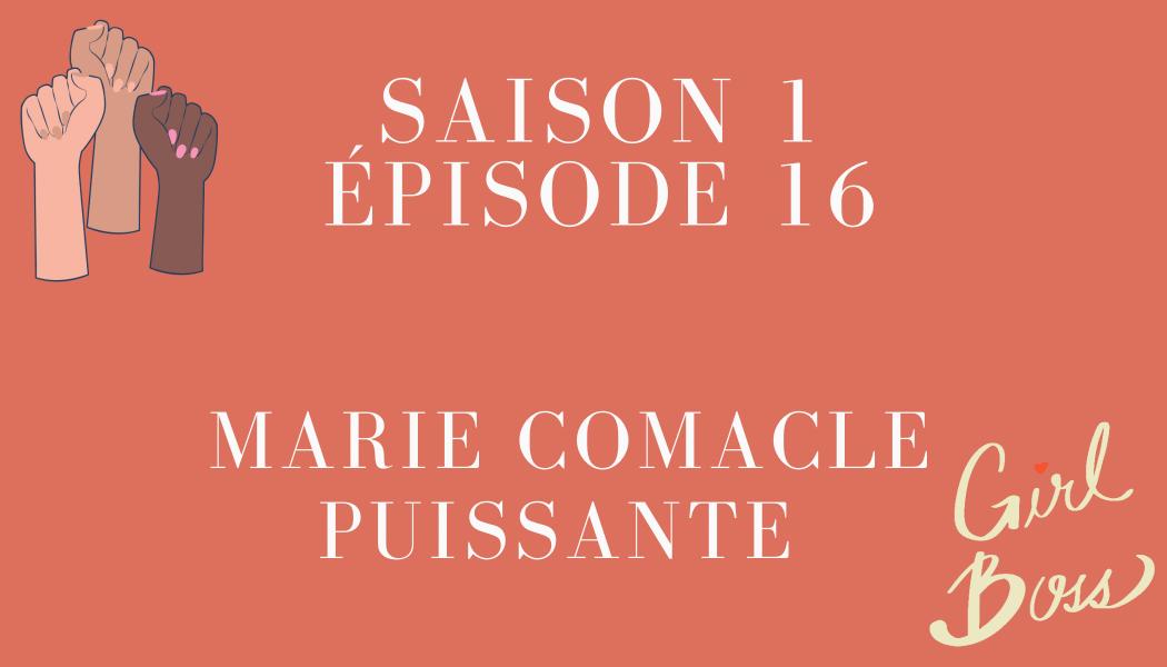 Épisode 16: Marie Comacle et PUISSANTE
