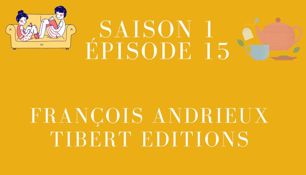 Épisode 15: François Andrieux et TIBERT Éditions