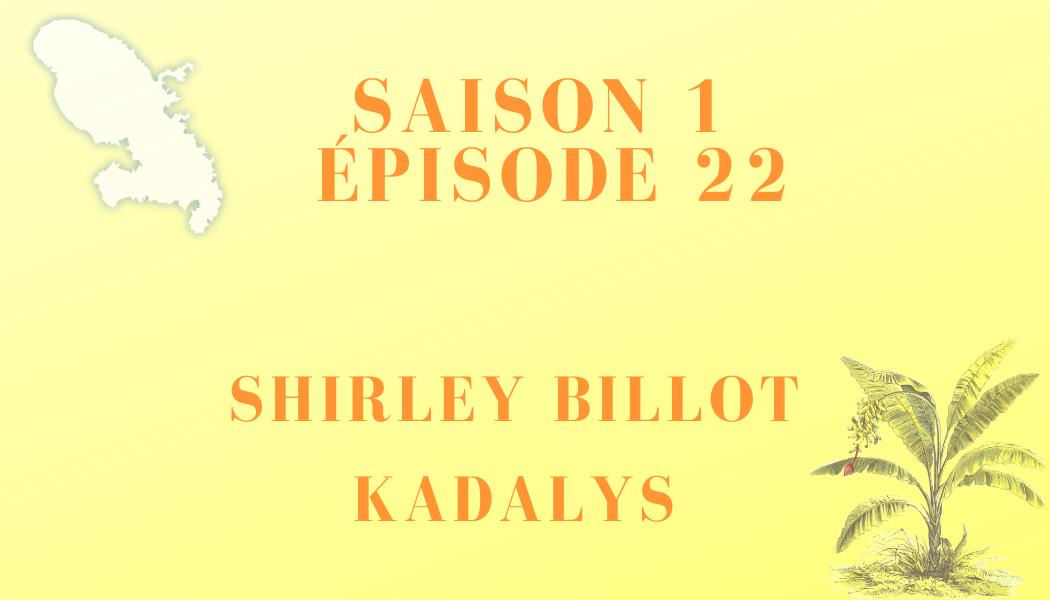 Épisode 22 : Shirley Billot et KADALYS