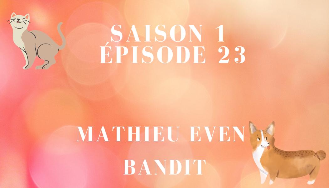 Épisode 23 : Mathieu Even et BANDIT